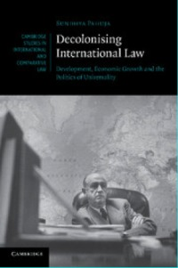 Decolonizing International Law: Development, Economic Growth and the Politics of Universality