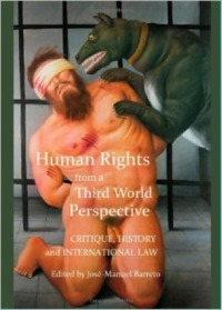 Human Rights from a Third World Perspective. Critique, History and International Law